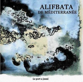 Couverture du livre « Alifbata de mediterranee » de Collectif aux éditions Le Port A Jauni