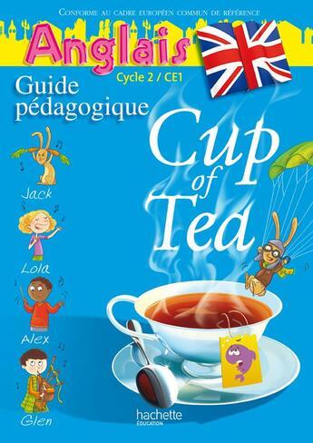 Couverture du livre « Cup Of Tea ; Anglais ; Ce1, Cycle 2 ; Guide Pédagogique Avec Flashcards (Edition 2010) » de G Albagnac et R Boyd aux éditions Hachette Education