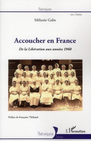 Couverture du livre « Accoucher en France ; de la Libération aux années 1960 » de Melanie Gabe aux éditions L'harmattan