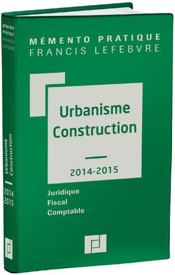 Couverture du livre « Mémento pratique ; urbanisme et construction (édition 2014/2015) » de Collectif aux éditions Lefebvre