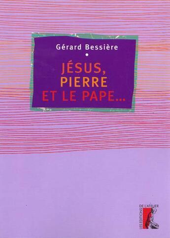 Couverture du livre « Jesus, pierre et le pape » de Bessiere G aux éditions Editions De L'atelier