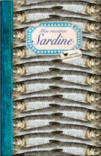 Couverture du livre « Mes recettes sardine » de Sonia Ezgulian aux éditions Les Cuisinieres