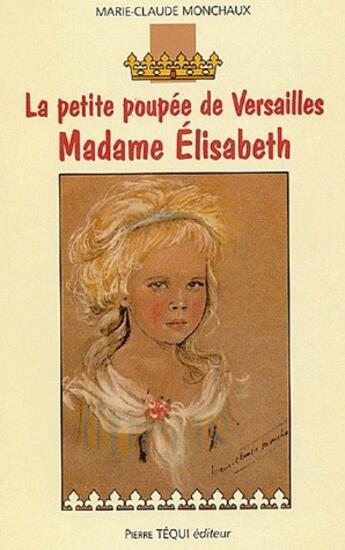 Couverture du livre « La petite poupée de Versailles ; Madame Elisabeth » de Marie-Claude Monchaux aux éditions Tequi