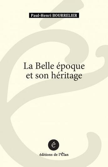Couverture du livre « La belle époque et son héritage » de Paul-Henri Bourrelier aux éditions L'elan