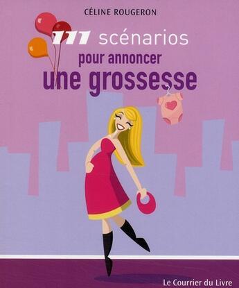 Couverture du livre « 111 scénarios pour annoncer une grossesse » de Celine Rougeron aux éditions Courrier Du Livre