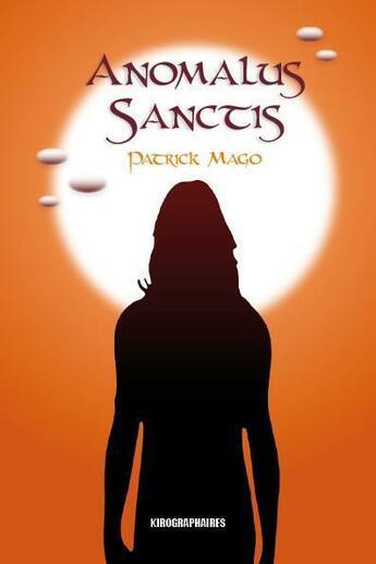 Couverture du livre « Anomalus sanctis » de Patrick Mago aux éditions Kirographaires