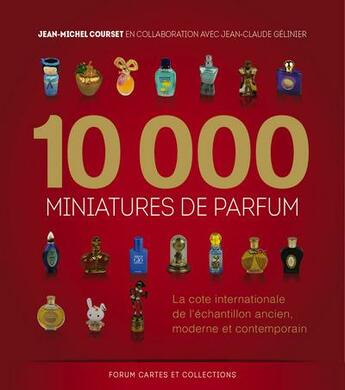 Couverture du livre « 10000 miniatures de parfum ; la côte internationale de l'échantillon ancien, moderne et contemporain » de Jean-Michel Courset aux éditions Forum Cartes Et Collections