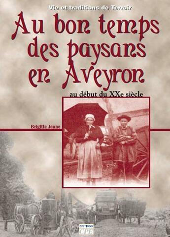 Couverture du livre « Au bon temps des paysans en Aveyron » de Brigitte Jeune aux éditions Communication Presse Edition