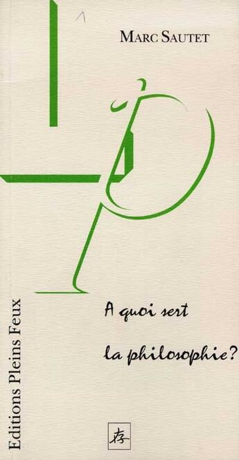 Couverture du livre « A quoi sert la philosophie » de Sautet M aux éditions Pleins Feux