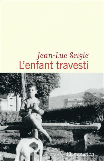 Couverture du livre « L'enfant travesti » de Jean-Luc Seigle aux éditions Flammarion