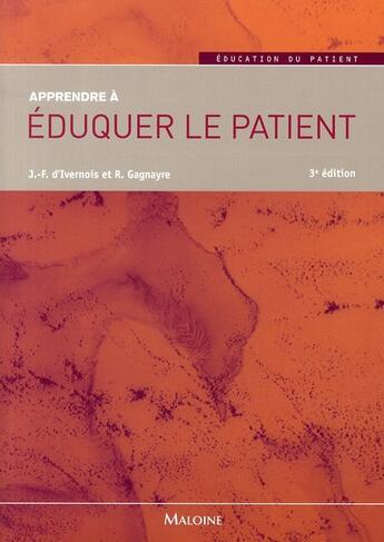 Couverture du livre « Apprendre à éduquer le patient (3e édition) » de Ivernois et Gagnayre aux éditions Maloine