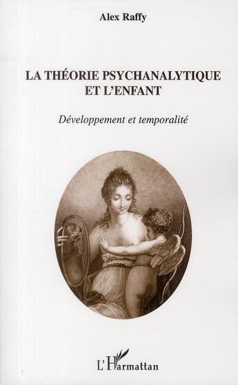 Couverture du livre « La théorie psychanalytique et l'enfant ; développement et temporalité » de Alex Raffy aux éditions L'harmattan