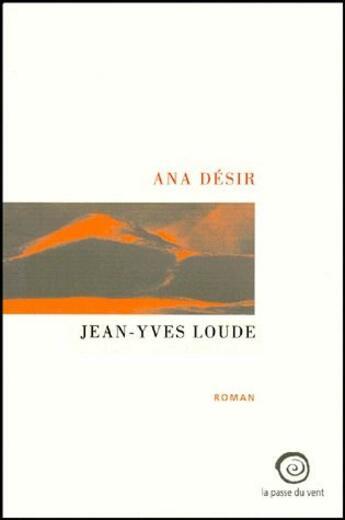 Couverture du livre « Ana désir » de Jean-Yves Loude aux éditions La Passe Du Vent