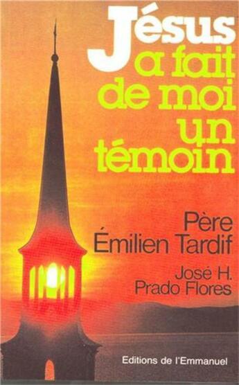 Couverture du livre « Jésus a fait de moi un témoin » de Emilien Tardif et Jose H. Prado Flores aux éditions Emmanuel