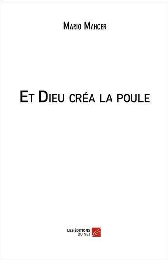 Couverture du livre « Et Dieu créa la poule » de Mario Mahcer aux éditions Editions Du Net