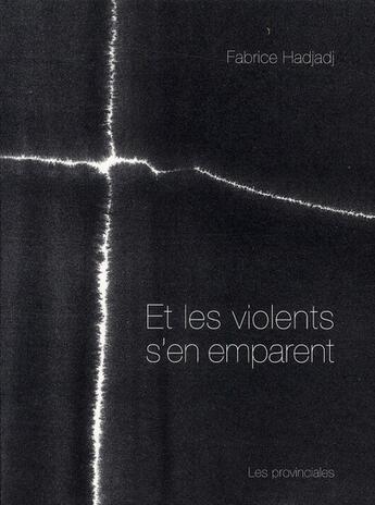 Couverture du livre « Et les violents s'en emparent » de Fabrice Hadjadj aux éditions Les Provinciales