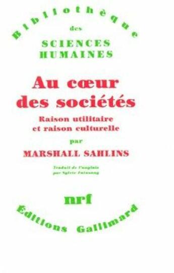 Couverture du livre « Au coeur des sociétés ; raison utilitaire et raison culturelle » de Marshall Sahlins aux éditions Gallimard