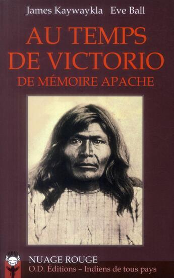 Couverture du livre « Au temps de Victorio ; de mémoire apache » de Eve Ball et James Kaywaykla aux éditions Indiens De Tous Pays
