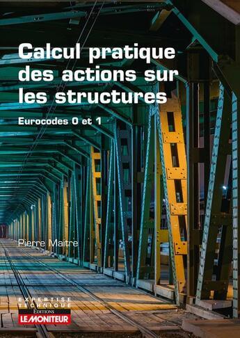 Couverture du livre « Calcul pratique des actions sur les structures ; eurocodes 0 et 1 » de Pierre Maitre aux éditions Le Moniteur