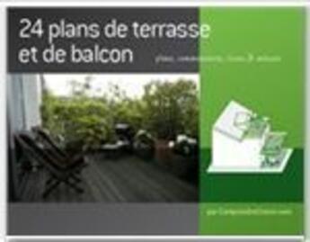 Couverture du livre « 24 plans de terrasse et de balcon » de Collectif aux éditions Comprendrechoisir.com