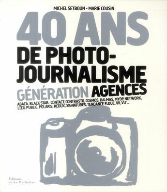 Couverture du livre « 40 ans de photojournalisme ; génération agences » de Michel Setboun et Marie Cousin aux éditions La Martiniere
