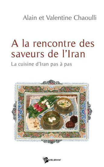 Couverture du livre « À la rencontre des saveurs de l'Iran » de Alain Chaoulli et Valentine Chaoulli aux éditions Publibook