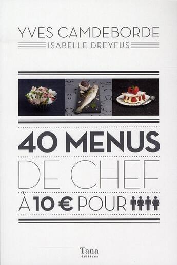 Couverture du livre « 40 menus de chef à 10 euros pour 4 » de Isabelle Dreyfus et Yves Camdeborde aux éditions Tana