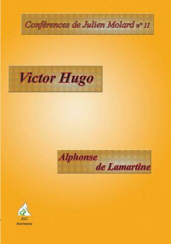 Couverture du livre « CONFERENCES DE JULIEN MOLARD T.11 ; Victor Hugo ; Alphonse de Lamartine » de Julien Molard aux éditions A A Z Patrimoine