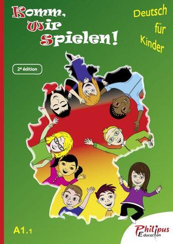 Couverture du livre « Komm, Wir Spielen! ; A1.1 ; Livre De L'Elève (2e Edition) » de Philippe Bonnard aux éditions Philipus-education