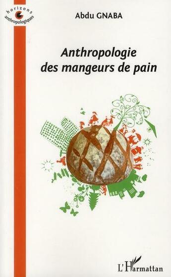 Couverture du livre « Anthropologie des mangeurs de pain » de Abdu Gnaba aux éditions Harmattan