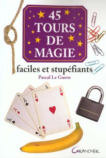 Couverture du livre « 40 Tours De Magie Faciles Et Stupefiants » de Pascal Le Guern aux éditions Grancher