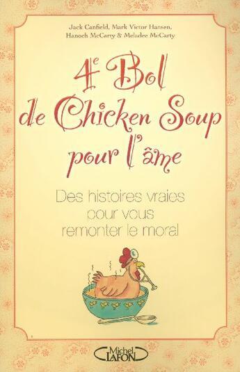 Couverture du livre « 4e Bol De Chicken Soup Pour L'Ame ; Des Histoires Vraies Pour Vous Remonter Le Moral » de Collectif aux éditions Michel Lafon