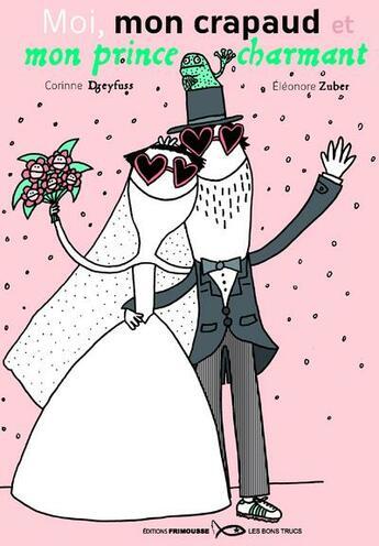 Couverture du livre « Moi, mon crapaud et mon prince charmant » de Corinne Dreyfuss et Eleonore Zuber aux éditions Frimousse