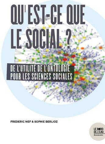 Couverture du livre « La nature du social ; de quoi le social est-il fait ? » de Frederic Nef et Sophie Berlioz aux éditions Bord De L'eau