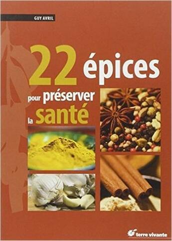 Couverture du livre « 22 épices pour préserver la santé » de Guy Avril aux éditions Terre Vivante