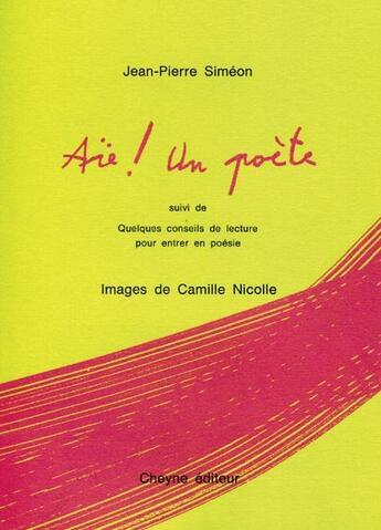 Couverture du livre « Aïe ! un poète ; quelques conseils de lecture pour entrer en poésie » de Jean-Pierre Simeon aux éditions Cheyne