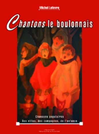 Couverture du livre « Chantons le Boulonnais ; chansons populaires des villes, des campagnes, de l'enfance » de Michel Lefevre aux éditions Les Echos Du Pas-de-calais