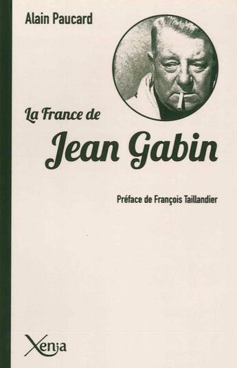 Couverture du livre « La France de Jean Gabin » de Alain Paucard aux éditions Xenia