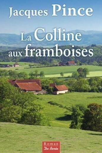 Couverture du livre « La colline aux framboises » de Jacques Pince aux éditions De Boree