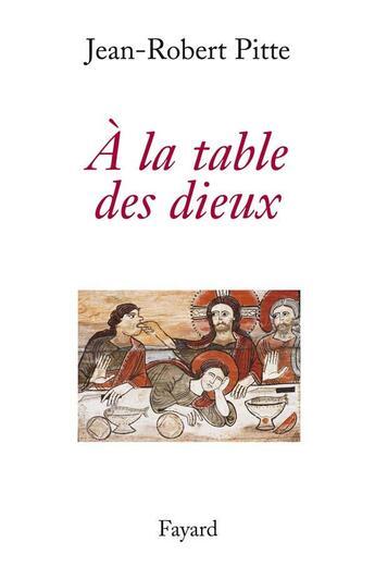Couverture du livre « À la table des dieux » de Pitte-J.-R. aux éditions Fayard