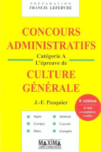 Couverture du livre « Concours administratifs categorie a - l'epreuve de culture generale 4ed (4e édition) » de Pasquier J-F. aux éditions Maxima Laurent Du Mesnil