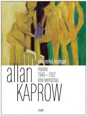 Couverture du livre « Allan Kaprow ; painting 1946-1957 » de Philip Ursprung et Andreas Baur aux éditions Snoeck