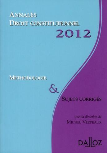 Couverture du livre « Annales de droit constitutionnel ; méthodlogie et sujets corrigés (édition 2012) » de Michel Verpeaux aux éditions Dalloz