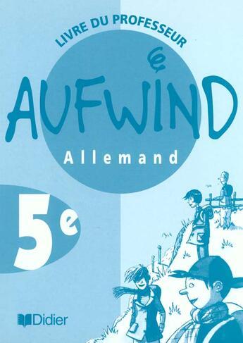 Couverture du livre « Aufwind ; Allemand ; Lv1 ; 5ème ; Guide Pédagogique » de Biscons aux éditions Didier