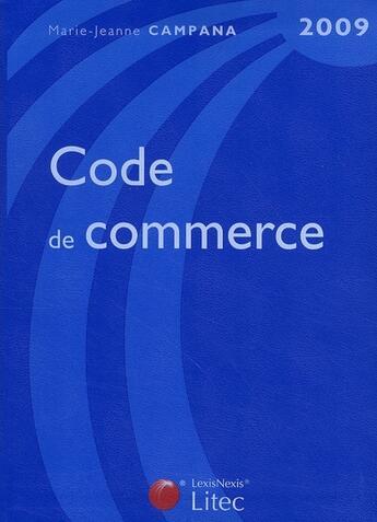Couverture du livre « Code de commerce (édition 2009) » de Marie-Jeanne Campana aux éditions Lexisnexis