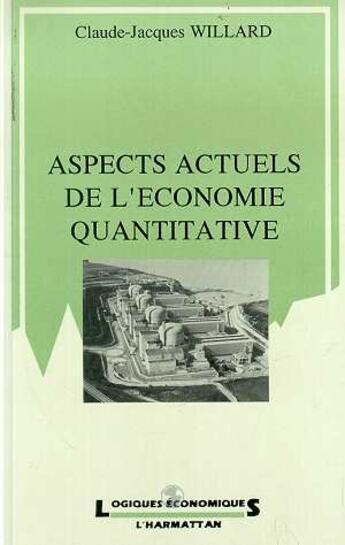 Couverture du livre « Aspects actuels de l'economie quantitative » de Willard C-J. aux éditions L'harmattan