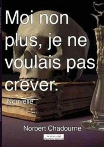 Couverture du livre « Moi non plus je ne voulais pas crever » de Norbert Chadourne aux éditions Jamano