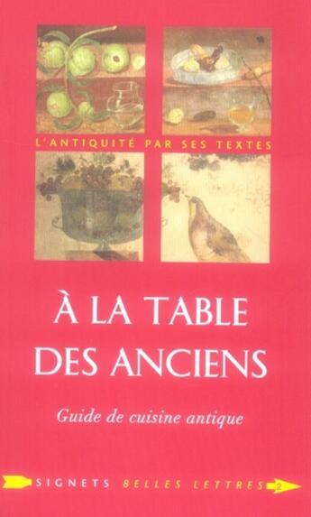 Couverture du livre « à la table des anciens ; guide de cuisine antique » de Laure De Chantal aux éditions Belles Lettres