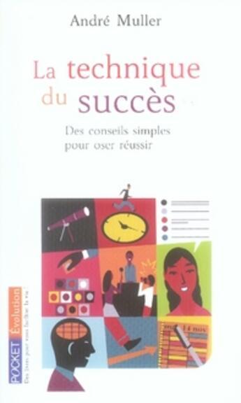 Couverture du livre « La technique du succès ; des conseils simples pour oser réussir » de Andre Muller aux éditions Pocket