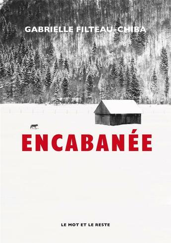 Couverture du livre « Encabanée » de Gabrielle Filteau-Chiba aux éditions Le Mot Et Le Reste